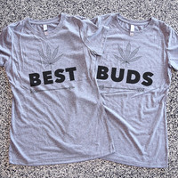 Best Buds - BFF - Best Friend - Gift - Womens - Unisex T Shirt - Graphic Tee - Weed - Marijuana