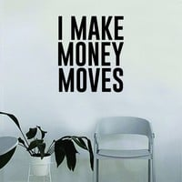 I Make Money Moves Quote Wall Decal Sticker Bedroom Home Room Art Vinyl Inspirational Motivational Teen Decor Decoration Rap Hip Hop Music Funny Dance Lyrics
