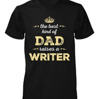 The Best Kind Of Dad Raises A Writer - Unisex Tshirt