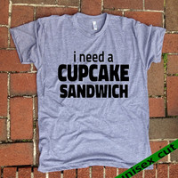 i need a CUPCAKE Sandwich. Unisex heather gray tri blend T shirt . Fun Women Mens Clothing. Love. Cake. Baker. Foodie. Sweet. Indulge. Happy