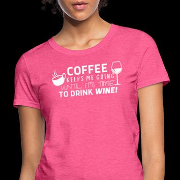 Coffee Keeps Me Going Until It's Wine Time Graphic Tee
