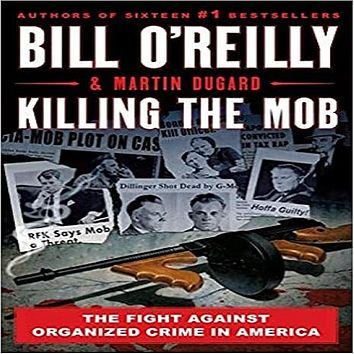 Killing the Mob: The Fight Against Organized Crime in America ( Bill O'Reilly's Killing )