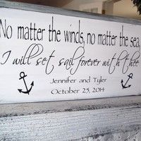 "Nautical Wedding Sign ""No matter the winds, no matter the sea, I will set sail forever with thee"" customized names, date - beach wedding, boat wedding"