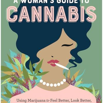 A Woman's Guide to Cannabis Book - Using Marijuana to Get High Like a Lady