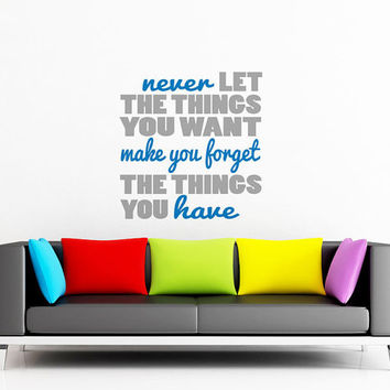 Art Wall Decal Wall Stickers Vinyl Decal Quote - Never let the things you want make you forget the things you have
