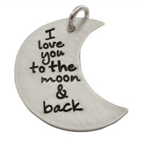 I Love You To The Moon And Back Charm - Moon Charm - Hand Stamped Jewelry