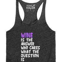 Wine is the Answer Who Cares What the Question Is