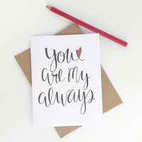 Anniversary Card // You Are My Always // Love