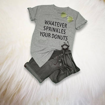 Donut TShirt Mens Donut T Shirt Whatever Shirt Whatever sprinkles your donuts Shirt Graphic Funny Tees Womens Mens Foodie T-Shirt Gift