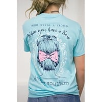 Who Needs A Crown | Simply Southern | Best Seller