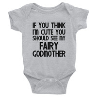 If You Think I'm Cute You Should See My Fairy Godmother Infant Bodysuit