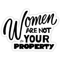 Women are NOT your Property by Tai's Tees