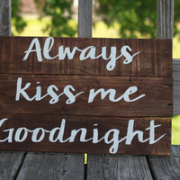Reclaimed wood wall art, reclaimed wood sign, always kiss me goodnight, wood sign with quote, pallet sign, rustic sign, farmhouse sign