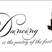 Dancing is the poetry of the feet Vinyl wall art Inspirational quotes and saying home decor decal sticker
