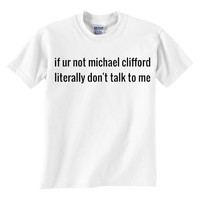 if ur not michael clifford Shirt