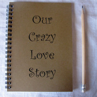 Our Crazy Love Story  5 x 7 journal by JournalingJane on Etsy