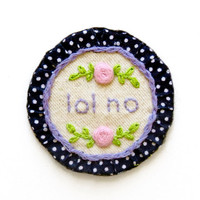 Lol no, Hand Embroidered Patch