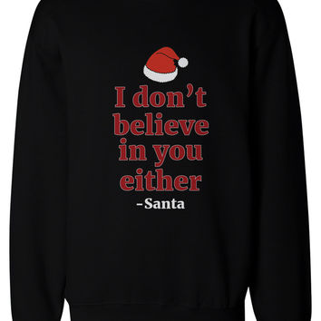I Don't Believe in You Either from Santa Christmas Sweatshirts X-mas Fleece