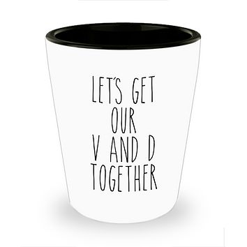 Funny Valentine's Day Gift Idea for Him for Her Let's Get Our V and D Together Boyfriend Girlfriend Ceramic Shot Glass