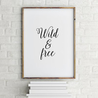 Printable Art,Instant Download,Wild And Free Print,Wild Print,Wild Poster,Wild And Free Poster