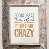 God is great, Beer is good, and people are crazy - 8x10 Rustic - Vintage Style - Typographic Art Print - Country Song Lyrics
