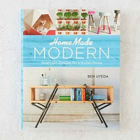 HomeMade Modern: Smart DIY Designs For A Stylish Home By Ben Uyeda