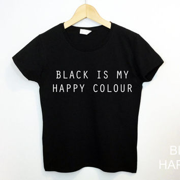 Black Is My Happy Colour Tshirt Tumblr Blogger Instagram Happy Color Shirt