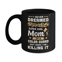 I'd Grow Up To Be The Super Cool Mom Of A Color Guard Mug