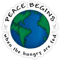 Peace Begins When The Hungry Are Fed