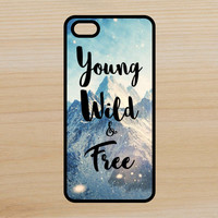 Young Wild Free Mountains Inspirational Quote Art Phone Case iPhone 4 / 4s / 5 / 5s / 5c /6 / 6s /6+ Apple Samsung Galaxy S3 / S4 / S5 / S6