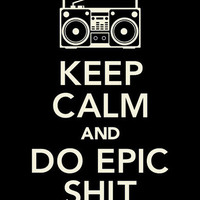 Keep Calm and Do Epic Shit Poster