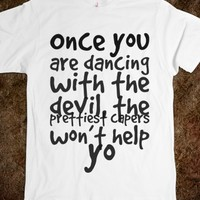 ONCE YOU ARE DANCING WITH THE DEVIL, THE PRETTIEST CAPERS WON'T HELP YO