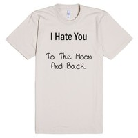 I Hate You To The Moon And Back-Unisex Natural T-Shirt