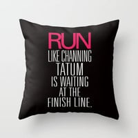Run like Channing Tatum is waiting at the finish line Throw Pillow by RexLambo | Society6