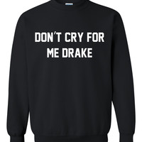 Don't cry for me drake Crewneck Sweatshirt