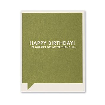 Birthday Greeting Card - Happy Birthday! Life Doesn't Get Better Than This
