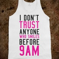 I DON'T TRUST ANYONE WHO SMILES BEFORE 9AM TANK TOPS AND T-SHIRTS