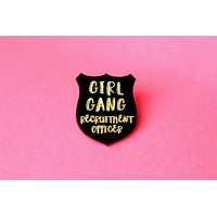 Girl Gang Recruitment Officer Pin in Natural Wood, Gold Acrylic, or White Acrylic