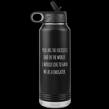 Father's Day Gift From Daughter You are the Luckiest Dad in the World Water Bottle Insulated Tumbler 32oz BPA Free