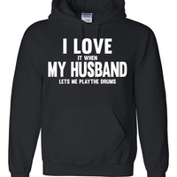 I love it when my husband lets me play the drums Hoodie