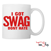 I GOT SWAG DON'T HATE Coffee & Tea Mug
