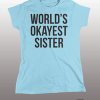 Sister T-Shirt - funny gift tee shirt for sisters, world's okayest, family, brother, ladies, hilarious, humor, womens, award