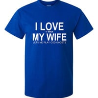 I love it When My Wife Lets Me Play COD Ghosts Great Gamers I love My Wife Tee Small thru 5XL Sizes Great Gamer Gift