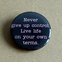 Never Give Up Control. Live Life On Your Own Terms Walter White Quote Pinback Button Badge Pin