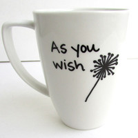 The Dandelion - As You wish Princess Bride inspired Coffee Mug