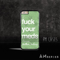 F*CK Your Meds Case Cover for Apple iPhone 4 4s 5 5s 5c 6 6s SE Plus & iPod Touch