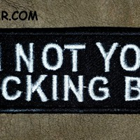 I'M NOT YOUR FUCKING BRO Small Badge Patch for Vest  SB560