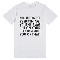 You Can't Control Everything-Unisex White T-Shirt