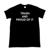 Trash And Proud Of It Unisex Shirt S-5XL