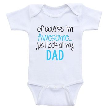 """Daddy Baby Clothes """"Of Course I'm Awesome Just Look At My Dad"""" Dad Baby Bodysuits"""